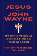 Pdf Jesus and John Wayne: How White Evangelicals Corrupted a Faith and Fractured a Nation