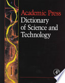 """Academic Press Dictionary of Science and Technology"" by Christopher Morris, Christopher G. Morris, Academic Press, Christopher W. Morris, Credo Reference (Firm)"