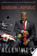 """Guardian of the Republic: An American Ronin's Journey to Faith, Family and Freedom"" by Allen West, Michele Hickford"