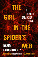 The Girl in the Spider s Web  A Lisbeth Salander Novel  Continuing Stieg Larsson s Millennium Series Book