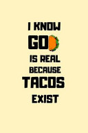 I Know God Is Real Because Tacos Exist