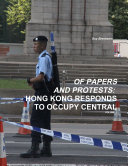 OF PAPERS AND PROTESTS  HONG KONG RESPONDS TO OCCUPY CENTRAL VOLUME 1