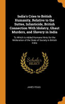India S Cries To British Humanity Relative To The Suttee Infanticide British Connection With Idolatry Ghaut Murders And Slavery In India