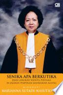 Senika Apa Berkutika: Jejak Langkah Wanita Pertama di Jajaran Pimpinan Mahkamah Agung - Biografi Marianna Sutadi-Nasution, SH