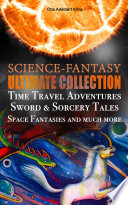 SCIENCE FANTASY Ultimate Collection  Time Travel Adventures  Sword   Sorcery Tales  Space Fantasies and much more
