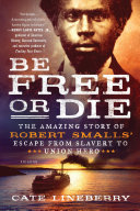 Pdf Be Free or Die: The Amazing Story of Robert Smalls' Escape from Slavery to Union Hero