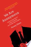 """""""We Are Anonymous: Inside the Hacker World of LulzSec, Anonymous, and the Global Cyber Insurgency"""" by Parmy Olson"""