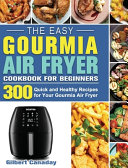 The Easy Gourmia Air Fryer Cookbook for Beginners