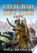 The Civil War Lover s Guide to New York City
