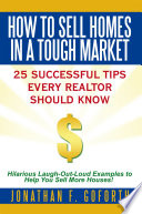 How To Sell Homes in a Tough Market  : 25 Successful Tips Every Realtor Should Know. Hilarious Laugh-Out-Loud Examples to Help You Sell More Houses!