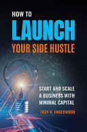 How to Launch Your Side Hustle: Start and Scale a Business with Minimal Capital Pdf/ePub eBook