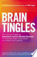 """Brain Tingles: The Secret to Triggering Autonomous Sensory Meridian Response for Improved Sleep, Stress Relief, and Head-to-Toe Euphoria"" by Craig Richard, Melinda Lauw"