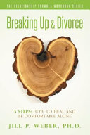 Breaking Up and Divorce 5 Steps  How to Heal and Be Comfortable Alone