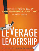 Leverage Leadership  : A Practical Guide to Building Exceptional Schools