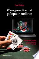 Cómo ganar dinero al póquer online  : Estrategias, trucos y secretos para dominar el juego
