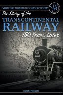 Events that Changed the Course of History  The Story of the Transcontinental Railway 150 Years Later