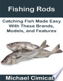 Fishing Rods: Catching Fish Made Easy With These Brands, Models, and Features