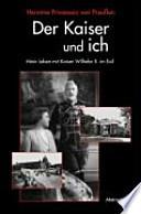 Der Kaiser und ich  : mein Leben mit Kaiser Wilhelm II. im Exil