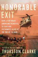 link to Honorable exit : how a few brave Americans risked all to save our Vietnamese allies at the end of the war in the TCC library catalog