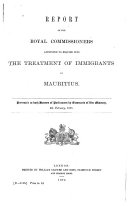 Report of the Royal Commissioners Appointed to Enquire Into the Treatment of Immigrants in Mauritius