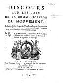 Discours sur les loix de la communication du mouvement, qui a merité les éloges de l'Académie Royale des Sciences, etc