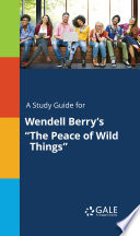 A Study Guide for Wendell Berry s  The Peace of Wild Things  Book