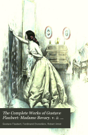 The Complete Works of Gustave Flaubert: Madame Bovary. v. 2. The trial. Aboard te Cange. Novembre