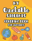 My Quotable Students Coloring Book For Teachers