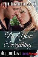 Be Your Everything  All for Love   BookStrand Publishing Romance