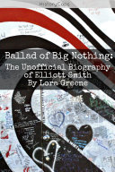 Ballad of Big Nothing  The Unofficial Biography of Elliott Smith