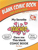 My Favorite Teacher Gave Me This Blank Comic Book  Awesome Birthday Gift Drawing   Coloring Book for Boys