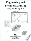 Engineering and Technical Drawing Using Solid Edge Version 16
