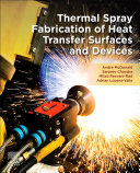 Thermal Spray Fabrication of Heat Transfer Surfaces and Devices Book