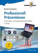 Professionell Präsentieren: in den Natur- und Ingenieurwissenschaften