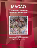 Macao Business and Investment Opportunities Yearbook Volume 2 Gaming Industry: Strategic Information, Regulations, Opportunities