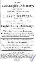 """""""A New Latin-English Dictionary: Containing All the Words Proper for Reading the Classic Writers with the Authorities Subjoined to Each Word and Phrase; to which is Prefixed, a New English-Latin Dictionary, Carefully Compiled from the Best Authors in Our Language..."""" by William Young"""