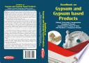 Handbook on Gypsum and Gypsum Based Products (Mining, Processing, Transportation, Handling & Storage, Gypsum Board, Plaster of Paris with Machinery & Equipment Details)