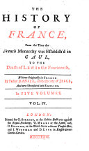 The History of France  from the Time the French Monarchy was Establish d in Gaul  to the Death of Lewis the Fourteenth  Etc   A Translation of the    Abr  g   de L Histoire de France  Etc