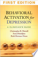 """Behavioral Activation for Depression: A Clinician's Guide"" by Christopher R. Martell, Sona Dimidjian, Ruth Herman-Dunn, Peter M. Lewinsohn"