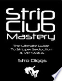 Strip Club Mastery The Ultimate Guide To Stripper Seduction Vip Status