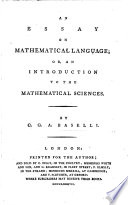 An Essay On Mathematical Language Or An Introduction To The Mathematical Sciences