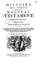 Histoire du vieux et du nouveau Testament, représenté en tailles douces par Romein et Hoague et avec une explication par M. Basnage