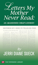 Letters My Mother Never Read  An Abandoned Child s Journey  Townsend Library