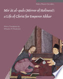 Mir T Al Quds Mirror Of Holiness A Life Of Christ For Emperor Akbar