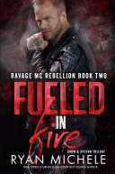 Fueled in Fire (Ravage MC Rebellion Series Book Two) Book