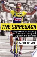 """The Comeback: Greg LeMond, the True King of American Cycling, and a Legendary Tour de France"" by Daniel de Visé"