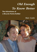 The Adventures of a Bicycle Frame Builder   Old Enough To Know Better