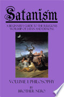 Satanism: A Beginner's Guide to the Religious Worship of Satan and Demons Volume I: Philosophy