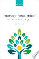 """Manage Your Mind"" by Gillian (Associate Butler, Associate Oxford Cognitive Therapy Centre UK), Gillian Butler, Tony Hope, Nick (Consultant Clinical Psychologist Grey, Consultant Clinical Psychologist Sussex Partnership NHS Foundation Trust), Nick Grey, Tony (Emeritus Professor of Medical Ethics and Fellow Hope, Emeritus Professor of Medical Ethics and Fellow St Cross College University of Oxford UK)"