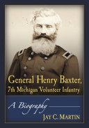 General Henry Baxter  7th Michigan Volunteer Infantry